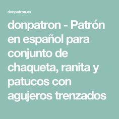 donpatron - Patrón en español para conjunto de chaqueta, ranita y patucos con agujeros trenzados