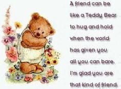 A friend can be like a Teddy Bear.....