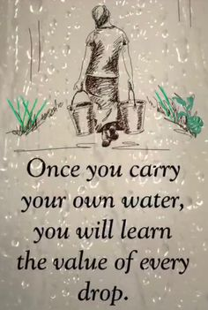 Never carry water if you want to grow old. Move yourself to live closer to the source. Never carry someone else's water unless your willing to sacrifice everything and even then please please think about yourself first. Nobody will supply you with water while you help others carry theirs. Inspirational Bible Quotes, Wise Quotes, Quotable Quotes, Positive Quotes, Believe In Yourself Quotes, Motivational Memes, Finding Love, People Quotes, Some Words