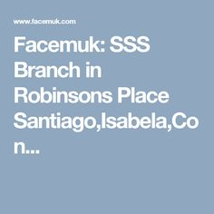 Facemuk: SSS Branch in Robinsons Place Santiago,Isabela,Con...