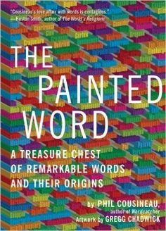 The Painted Word: A Treasure Chest of Remarkable Words and Their Origins - Kindle edition by Phil Cousineau, Gregg Chadwick. Children Kindle eBooks @ Amazon.com.