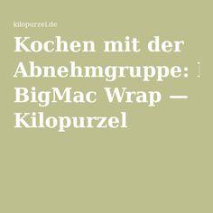 Kochen mit der Abnehmgruppe: BigMac Wrap — Kilopurzel