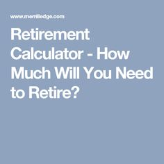 Retirement Calculator - How Much Will You Need to Retire?