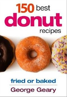 150 Best Donut Recipes Fried or Baked - Must get this book.  And doughnut baking pans.