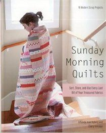 Sunday Morning Quilts: 16 Modern Scrap Projects. A copy of this arrived today as well!