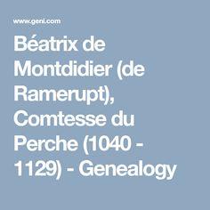 Béatrix de Montdidier (de Ramerupt), Comtesse du Perche (1040 - 1129) - Genealogy