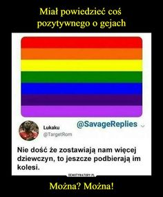 Miał powiedzieć coś pozytywnego o gejach Można? Można! Some Quotes, Best Quotes, Polish Memes, Funny Mems, Got Memes, Son Luna, Stupid People, I Cant Even, Wtf Funny