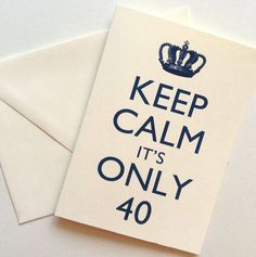 Keep Calm It's Only 40 Birthday Card by RittenhouseTrades 30th Birthday Cards, 40 Birthday, Happy 40th Birthday, Sister Birthday, Special Birthday, Keep Calm, How To Memorize Things, Birthdays, Greeting Cards