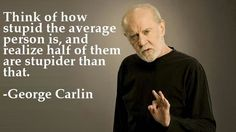 """Debating with too many Fox """"News"""" conservatives tonight reminded me of this George Carlin quote"""