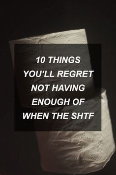 10 Things You'll Regret Not Having Enough of When the SHTF