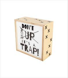 Don't Grow Up | The Print Tank