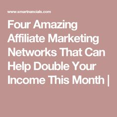 Four Amazing Affiliate Marketing Networks That Can Help Double Your Income This Month |