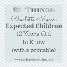 21 Things Charlotte Mason Expected a 12 Year Old to Know (with a printable) www.teachersofgoodthings.com #charlottemason #homeschool