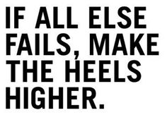 If all else fails, make the heels higher.