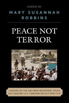 Peace Not Terror:Leaders of the Antiwar Movement Speak Out Against U.S. Foreign Policy Post 9/11