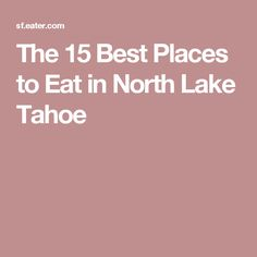 The 15 Best Places to Eat in North Lake Tahoe