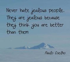 Never hate jealous people