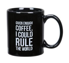 """""""Given enough coffee I could rule the world.""""  Simple, fun statements to express yourself all day, everyday. ◾Stoneware; ◾Microwave, Oven and Dishwasher Safe."""
