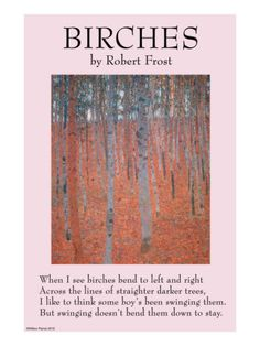 a study of robert frosts poem birches The data any good robert frost poetry analysis begins with gathering data in this case, we are led to the following observations and queries: as the title implies, fire and ice is a poem of contrasts, a poem of extremes.