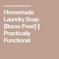 Homemade Laundry Soap {Borax Free!}    Practically Functional