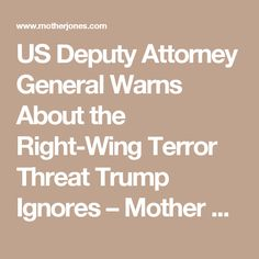US Deputy Attorney General Warns About the Right-Wing Terror Threat Trump Ignores – Mother Jones