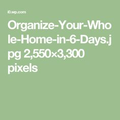 Organize-Your-Whole-Home-in-6-Days.jpg 2,550×3,300 pixels