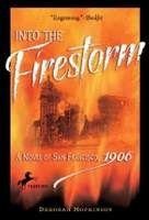 Into the Firestorm: A Novel of San Francisco, 1906, Deborah Hopkinson