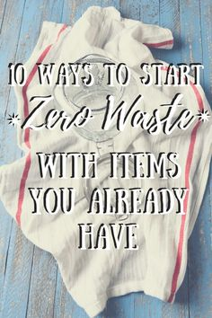10 ways to start zero waste with items you already have