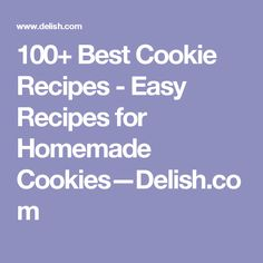 100+ Best Cookie Recipes - Easy Recipes for Homemade Cookies—Delish.com
