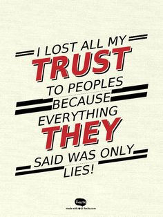 I lost all my trust to peoples because everything they said was only LIES! - Quote From Recite.com #RECITE #QUOTE