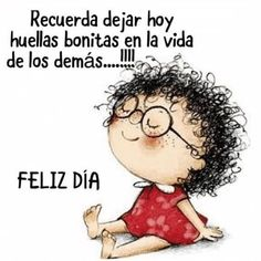 Vamos dejando huellas bonitas Remember to leave today pretty footprint in the lives of others . Good Day Quotes, Quote Of The Day, Good Morning People, Rock Painting Designs, Girls Life, Holiday Fashion, Love Of My Life, Messages, Comics