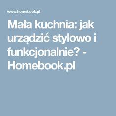 Mała kuchnia: jak urządzić stylowo i funkcjonalnie? - Homebook.pl