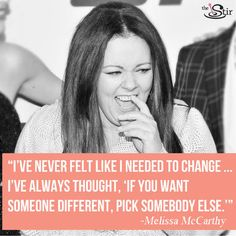 Being yourself can be hard, but Melissa McCarthy has it down. We could take a lesson from her!
