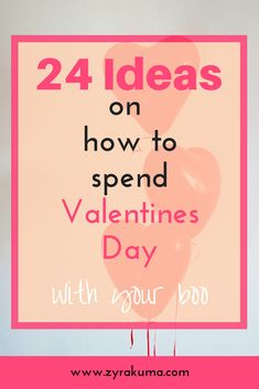 24 Ideas on how to spend Valentines Day with your boo