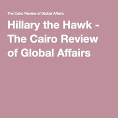 Hillary the Hawk - The Cairo Review of Global Affairs