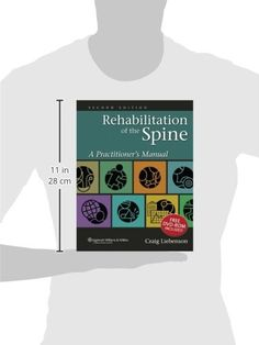 Rehabilitation of the Spine: A Practitioner's Manual #book #health http://www.healthbooksshop.com/rehabilitation-of-the-spine-a-practitioners-manual-3/ Rehabilitation of the Spine: A Practitioner's Manual   The foremost authorities from chiropractics, orthopaedics and physical therapy present a practical overview of spinal rehabilitation. This clinical resource presents the most current and significant spinal rehab information, showing how to apply simple and inexpensive rehabilitati..
