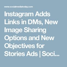 Instagram Adds Links in DMs, New Image Sharing Options and New Objectives for Stories Ads   Social Media Today