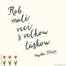 Rob malé veci s veľkou láskou. True Words, Hand Lettering, Bible, Wisdom, Letters, Signs, Quotes, Blog, Beautiful