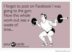 i-forgot-to-post-on-facebook-i-was-going-to-the-gym.jpg 420×306 pixels