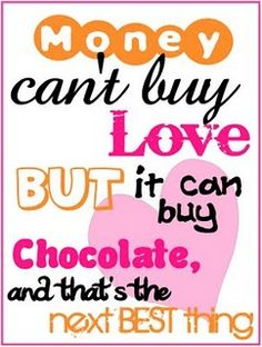 Money can't buy love, but it can buy chocolate