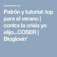 Patrón y tutorial: top para el verano | contra la crisis yo elijo...COSER | Bloglovin'