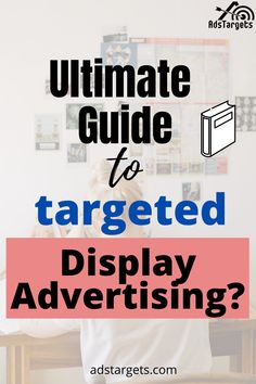Here you will find the ultimate guide to targeted display advertising. #display #advertising #targeted #displayadvertising #guide #ultimateguide