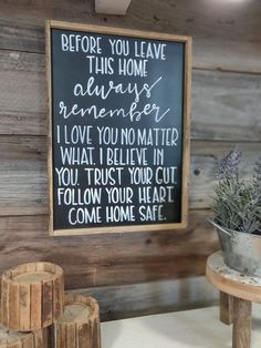 Before you leave this home / hand lettered sign / hand painted sign / wood sign /wood framed sign / come home safe / love you no matter what