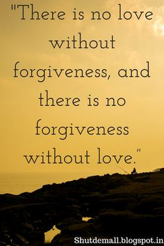There is no love without forgiveness and there is no forgiveness without love. Forgiveness Quotes. Hard work quotes   Inspirational Quotes   success quotes   Motivational Quotes   positivity   success   forgiveness quotes The Power Of Forgiveness, Forgiveness Quotes, Inspirational Quotes About Success, Success Quotes, Inspire Quotes, Hd Quotes, True Quotes, Quotes For Kids, Great Quotes