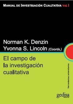 Manual de investigación cualitativa / Norma K. Denzin e Yvonna S. Lincoln, (coords.) v.1: El campo de la investigación cualitativa
