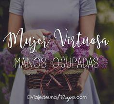 Mujer virtuosa – Manos ocupadas | El viaje de una mujer