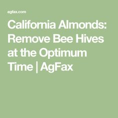 California Almonds: Remove Bee Hives at the Optimum Time | AgFax