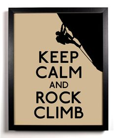 Keep Calm and Rock Climb