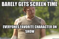 barely gets screen time everyones favorite character on show, though he wasn't even a character in the graphic novels.