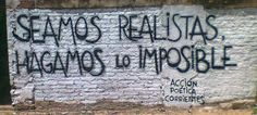 Seamos realistas, hagamos lo imposible.